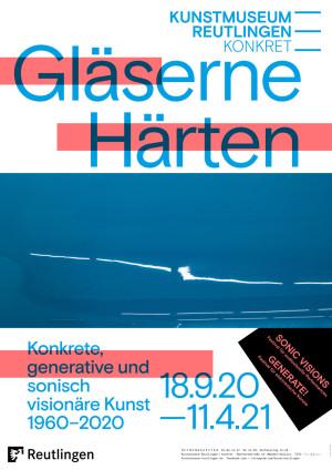 Ausstellungsplakat Gläserne Härten. Konkrete, generative und sonisch visionäre Kunst 1960–2020 im Kunstmuseum Reutlingen konkret