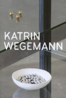 Katalogeinabnd Katrin Wegemann.  Kugeln – Körner – Kontingenzen, 2014